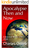 Apocalypse Then and Now: Collected Works 1980-2020