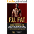 F.U. Fat: No B.S. Techniques for Rapid Fat Loss, Building the Ultimate Physique & Getting Cut like a Diamond That the Experts Won't Tell You (Fat Loss Bodyweight Training, Protein Diet)