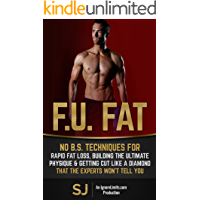 F.U. Fat: No B.S. Techniques for Rapid Fat Loss, Building the Ultimate Physique & Getting Cut like a Diamond That the…