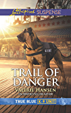 Trail of Danger (True Blue K-9 Unit)