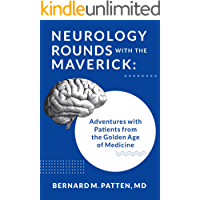 Neurology Rounds with the Maverick: Adventures with Patients from the Golden Age of Medicine