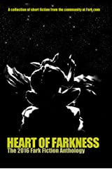 Heart of Farkness: The 2016 Fark Fiction Anthology Kindle Edition