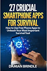 27 Crucial Smartphone Apps for Survival: How to Use Free Phone Apps to Unleash Your Most Important Survival Tool Kindle Edition