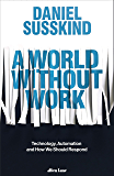 A World Without Work: Technology, Automation and How We Should Respond (English Edition)