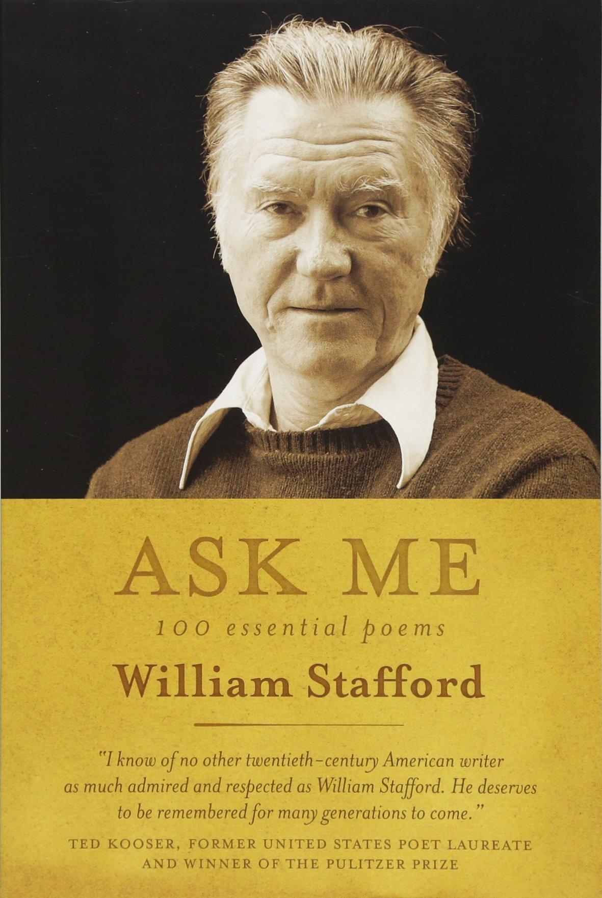 Ask Me: 100 Essential Poems of William Stafford: William