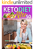 Keto Diet After 50: The Ultimate Ketogenic Diet Guide for People Over 50 to Lose Weight, Prevent Disease and Stay…