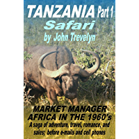The Tanzania Adventures of John Trevelyn (Market Manager -Africa in the 1960's) (English Edition)