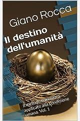 Il destino dell'umanità: Il metodo scientifico applicato alla condizione umana. Vol. 1 (Italian Edition) Kindle Edition
