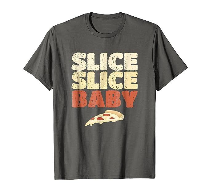 e171a7d9e Amazon.com: Slice Slice Baby T-Shirt Funny Pizza Lover Tee: Clothing