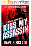 Kiss My Assassin: A Charles Bishop Novel