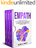 Empath: 3 Manuscripts in 1 - An Effective Practical Guide, A 21 Step by Step Guide, A Psychologist's Guide for Empaths and Highly Sensitive People – Overcome Your Fears and Develop Your Gift