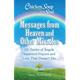 Chicken Soup for the Soul: Messages from Heaven and Other Miracles: 101 Stories of Angels, Answered Prayers, and Love That Do