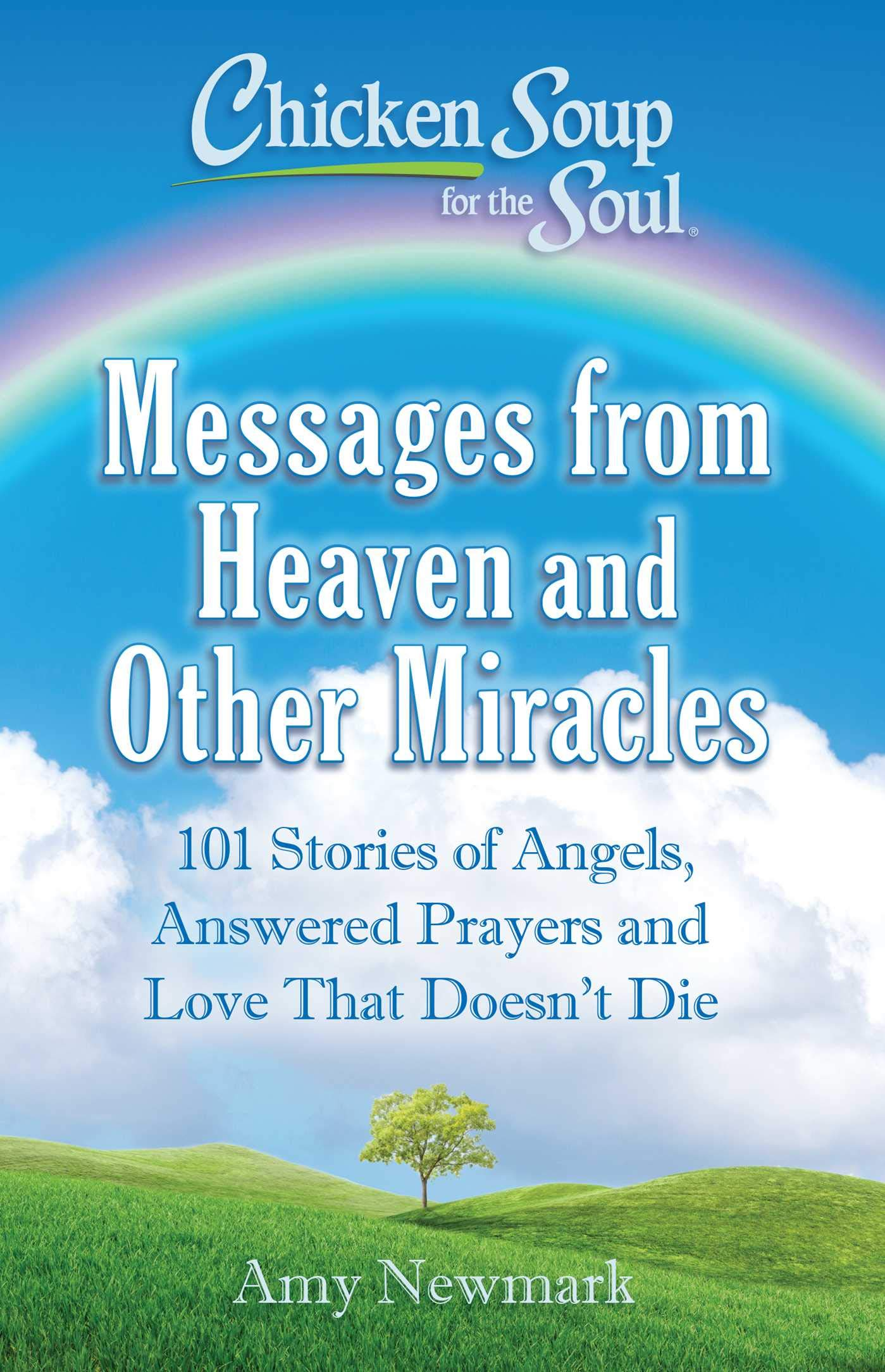 Chicken Soup for the Soul: Messages from Heaven and Other Miracles: 101 Stories of Angels, Answered Prayers, and Love…