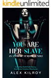 You Are Her Slave: An Extreme Femdom Bundle (12 Stories): Cuckoldry, Fart & Toilet Slavery, Foot Fetish, Femdom, Humiliation, Sissy and Much More