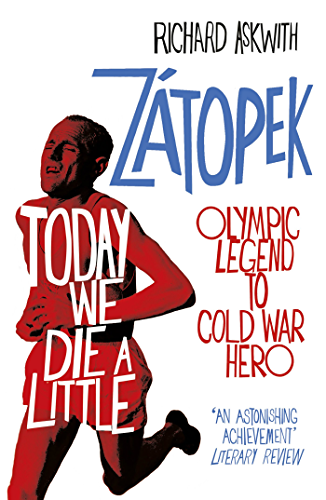 Today We Die a Little: Emil Z�topek; Olympic Legend to Cold War Hero