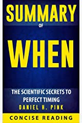 Summary of When: The Scientific Secrets to Perfect Timing By Daniel H. Pink Kindle Edition
