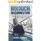 Biological Disconnection: A Young Man's Journey from Brokenness to Healing, Acceptance, Forgiveness, Redemption, Peace, Power