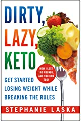 DIRTY, LAZY, KETO (Revised and Expanded): Get Started Losing Weight While Breaking the Rules Paperback