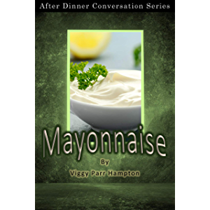 Mayonnaise: After Dinner Conversation Short Story Series