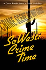 SoWest: Crime Time (Sisters in Crime Desert Sleuths Chapter Anthology Book 5) Kindle Edition