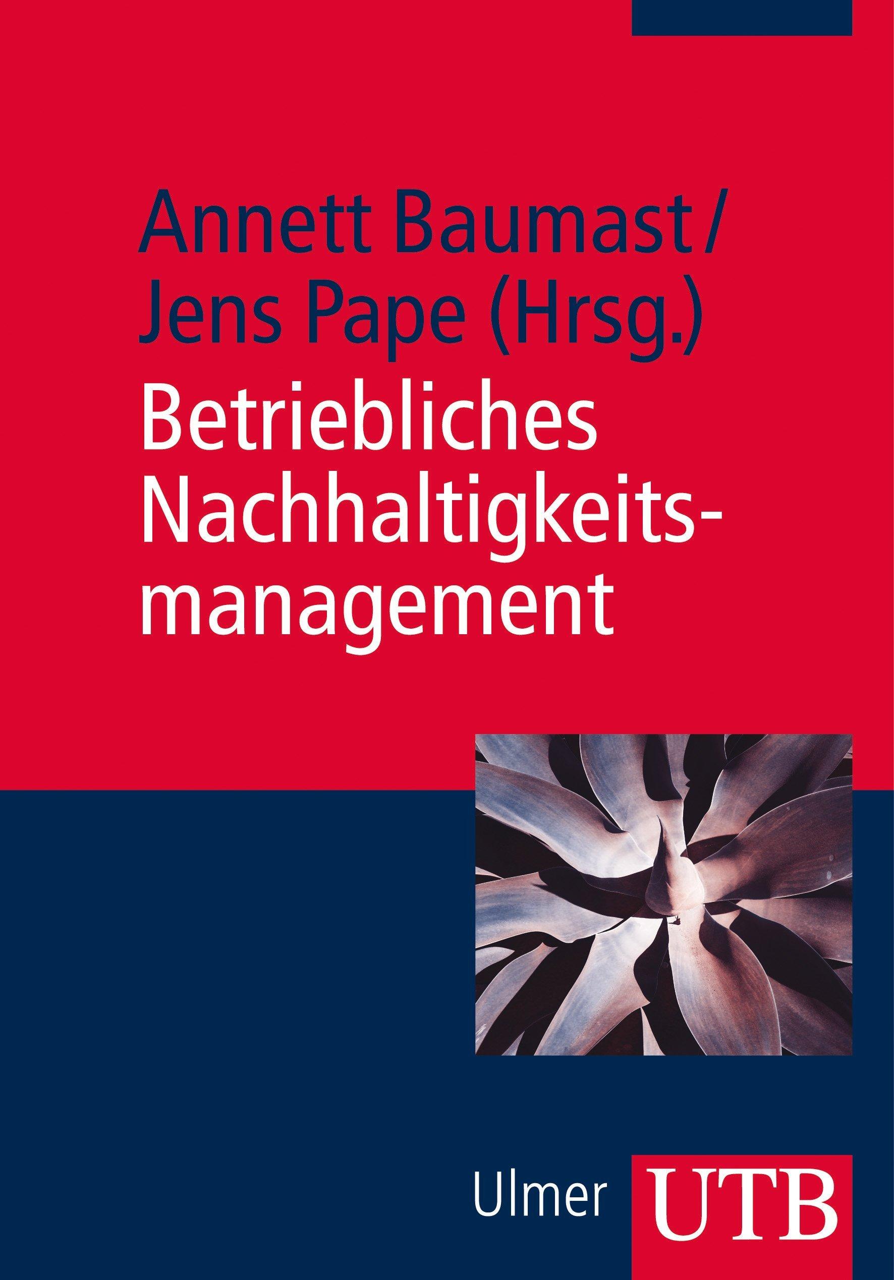 Betriebliches Nachhaltigkeitsmanagement Taschenbuch – 23. Oktober 2013 Annett Baumast Jens Pape UTB GmbH 3825236765