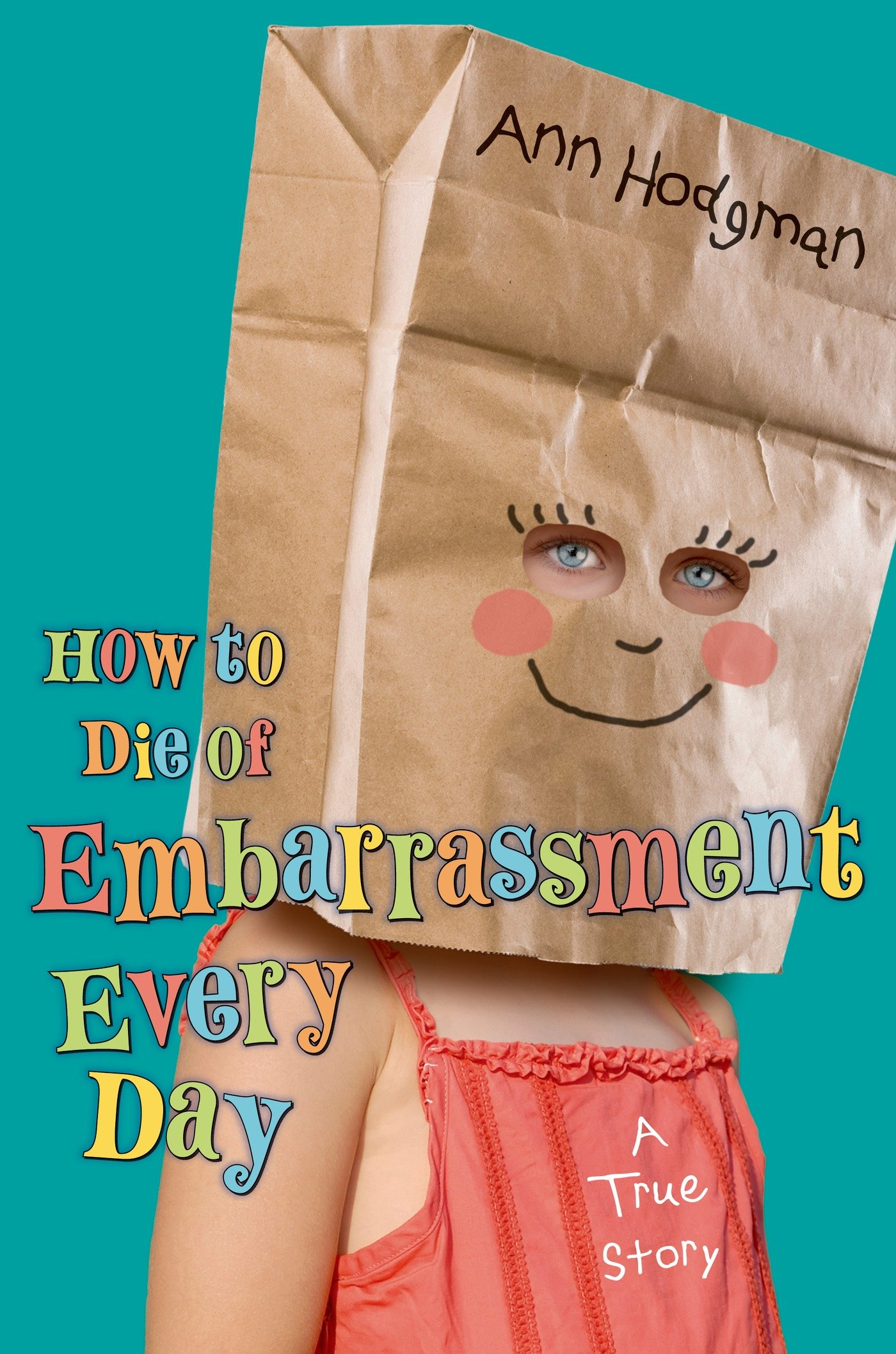 How to Die of Embarrassment Every Day: A True Story