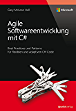 Agile Softwareentwicklung mit C# (Microsoft Press): Best Practices und Patterns für flexiblen und adaptiven C#-Code