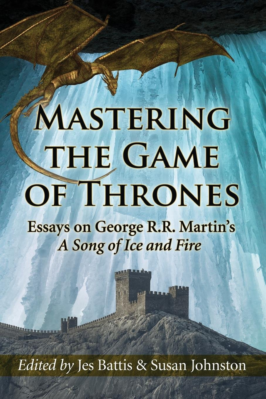 Read Online Mastering the Game of Thrones: Essays on George R.R. Martin's A Song of Ice and Fire pdf epub