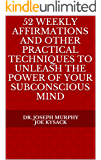 52 Weekly Affirmations and Other Practical Techniques to Unleash the Power of Your Subconscious Mind (English Edition)