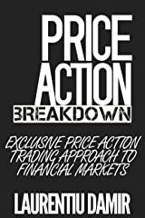 Price Action Breakdown: Exclusive Price Action Trading Approach to Financial Markets Kindle Edition