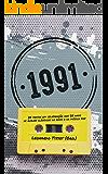 1991: 25 textos em celebração aos 25 anos de álbuns clássicos do rock e da música pop