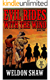 """Evil Rides With The Wind: Book Two: A Western Adventure From The Author of """"The Dawn of the Apache"""" (The Gun Riders Western Adventure Series 2)"""