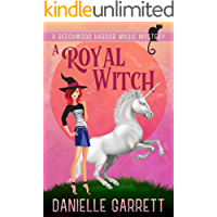 A Royal Witch: A Beechwood Harbor Magic Mystery (Beechwood Harbor Magic Mysteries Book 7)