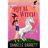 A Royal Witch: A Beechwood Harbor Magic Mystery (Beechwood Harbor Magic Mysteries Book 7) (English Edition)