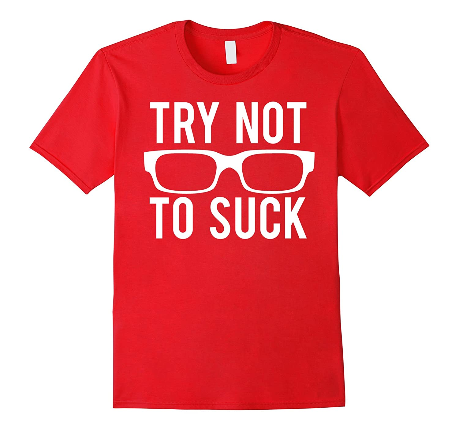 Try Not To Suck T Shirt Cool ball game sports tee cheap gift-FL