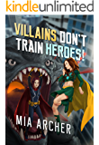 Villains Don't Train Heroes!