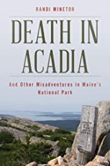 Death in Acadia: And Other Misadventures in Maine's National Park (Dear Earthling) Kindle Edition