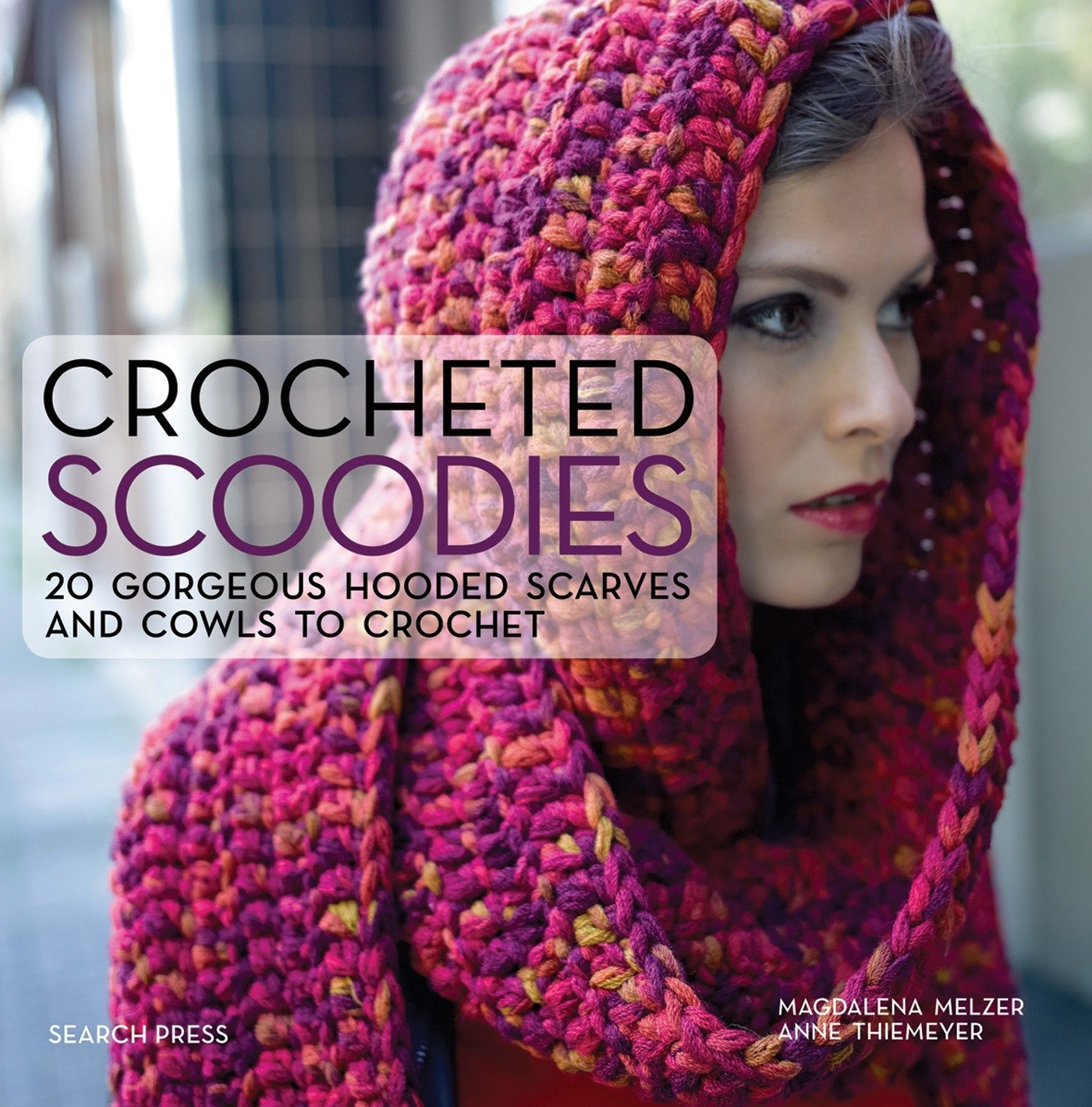 Crocheted Scoodies: 20 gorgeous hooded scarves and cowls to crochet ...