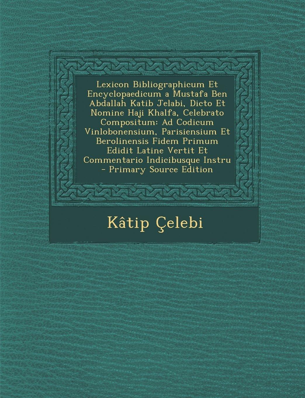 Download Lexicon Bibliographicum Et Encyclopaedicum a Mustafa Ben Abdallah Katib Jelabi, Dicto Et Nomine Haji Khalfa, Celebrato Compositum: Ad Codicum Vinlobon (German Edition) pdf