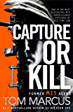 Capture or Kill: An Action-packed Thriller From Former MI5 Agent And Bestselling Author Of Soldier Spy (Matt Logan Book 1)