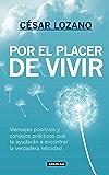 Por el placer de vivir: Mensajes positivos y consejos prácticos que te ayudarán a encontrar la felicidad (Spanish…