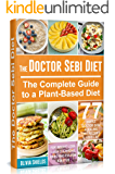 The Doctor Sebi Diet: The Complete Guide to a Plant-Based Diet with 77 Simple, Doctor Sebi Alkaline Recipes & Food List…