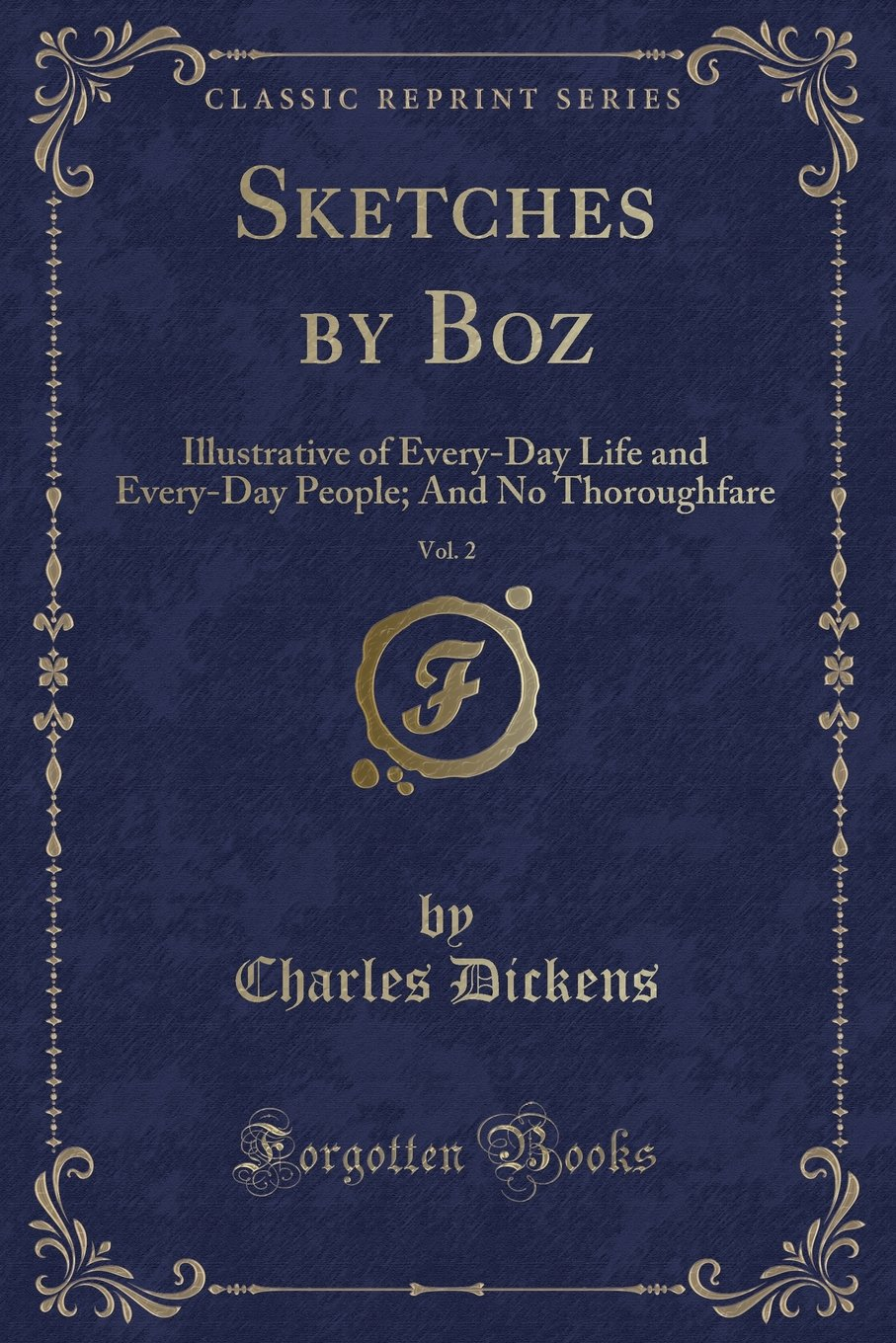 Download Sketches by Boz, Vol. 2: Illustrative of Every-Day Life and Every-Day People; And No Thoroughfare (Classic Reprint) pdf