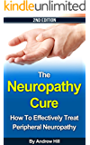The Neuropathy Cure: How to Effectively Treat Peripheral Neuropathy - 2nd Edition (Peripheral Neuropathy, Diabetes, Intervention Therapy, Spinal Cord, ... Pain, Biofeedback Book 1) (English Edition)