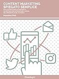 Content marketing spiegato semplice: Dalla struttura ai contenuti, un metodo per affrontare i social del presente (e del futuro!) (I Prof)