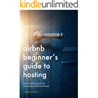Airbnb Beginner's Guide to Hosting: How To Set Up And Run Your Own Airbnb Business