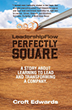LeadershipFlow Perfectly Square: A Story About Learning to Lead and Transforming a Company