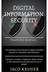 Digital Information Security - Training Manual: The importance and execution of digital information security for corporations and individuals Kindle Edition