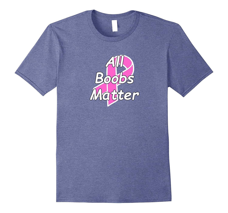 All Boobs Matter Breast Cancer T-Shirt-CL