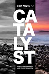 Catalyst: Change Management and Transformation Kindle Edition